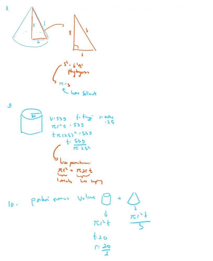 7. Untuk volume kerucut, kita menggunakan luas alas x tinggi x (1/3) Jadi luas alas menggunakan 3,14 x r^2 , karena diameter 20cm, maka r 10cm. Tinggi nya adalah 18cm, tinggal semua dimasukkan kedalam rumus volume tersebut. 8-10 ada di gambar berikut , semoga membantu :)